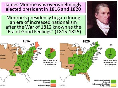 James Monroe was overwhelmingly elected president in 1816 and 1820 Monroe's presidency began during an era of increased nationalism after the War of 1812.
