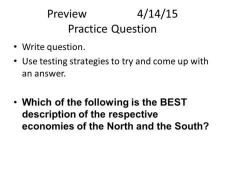 Preview4/14/15 Practice Question Write question. Use testing strategies to try and come up with an answer. Which of the following is the BEST description.