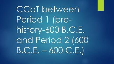 CCoT between Period 1 (pre- history-600 B.C.E. and Period 2 (600 B.C.E. – 600 C.E.)