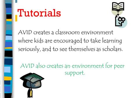 Tutorials AVID creates a classroom environment where kids are encouraged to take learning seriously, and to see themselves as scholars. AVID also creates.