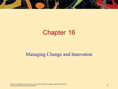 Chapter 16, Stephen P. Robbins, Mary Coulter, and Nancy Langton, Management, Eighth Canadian Edition. Copyright © 2005 Pearson Education Canada Inc. 1.
