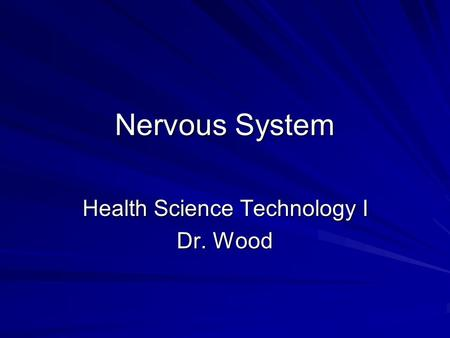 Nervous System Health Science Technology I Dr. Wood.