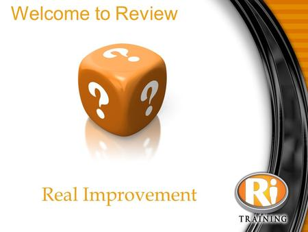 Real Improvement Welcome to Review. Getting to Know You How to win friends and influence people Smile Handshake Your Name Their Name Sincere Compliment.