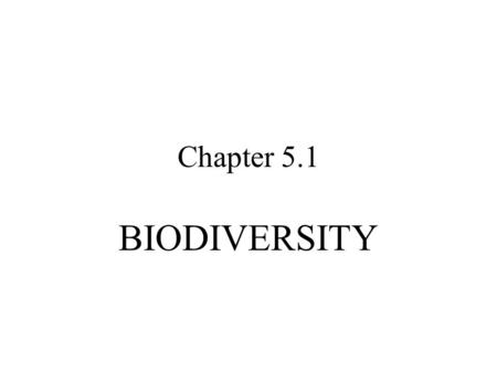 Chapter 5.1 BIODIVERSITY. Biodiversity Refers to the variety of life in an area The most common measure of biodiversity is the number of different species.