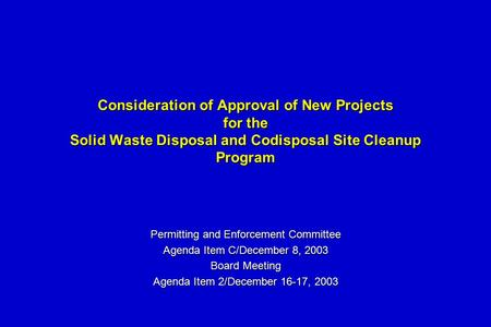 Consideration of Approval of New Projects for the Solid Waste Disposal and Codisposal Site Cleanup Program Permitting and Enforcement Committee Agenda.
