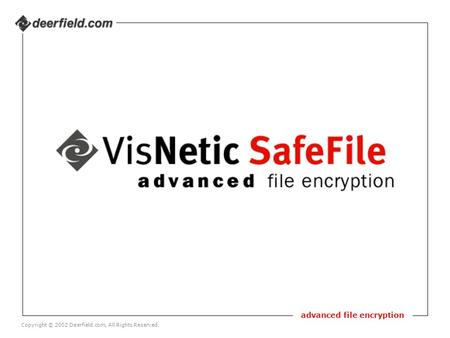 Advanced file encryption Copyright © 2002 Deerfield.com, All Rights Reserved.