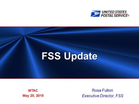 ® FSS Update Rosa Fulton Executive Director, FSS MTAC May 20, 2010.