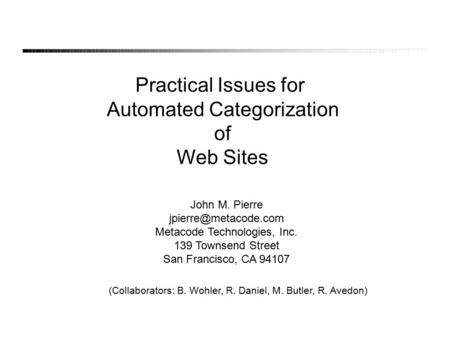 Practical Issues for Automated Categorization of Web Sites John M. Pierre Metacode Technologies, Inc. 139 Townsend Street San Francisco,