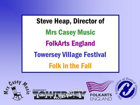 Steve Heap, Director of Mrs Casey Music FolkArts England Towersey Village Festival Folk in the Fall.