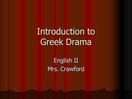 Introduction to Greek Drama English II Mrs. Crawford.