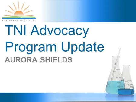 TNI Advocacy Program Update AURORA SHIELDS. ADVOCACY COMMITTEE  Judy Duncan  Marlene Moore  Kenneth Jackson  Barbara Finazzo  Kevin Coast  Lara.