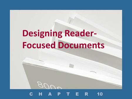 Designing Reader- Focused Documents C H A P T E R 10.