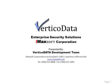 Enterprise Security Solutions iMax SOFT iMax SOFT Corporation Presented By: VerticoDATA Development Team iMaxsoft Corporation was founded in 1987, Cupertino.