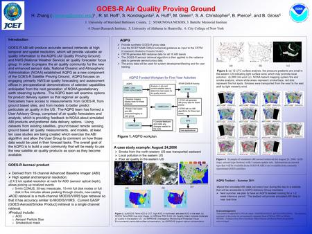 GOES-R Air Quality Proving Ground H. Zhang 1, R. M. Hoff 1, S. Kondragunta 2, A. Huff 3, M. Green 4, S. A. Christopher 5, B. Pierce.