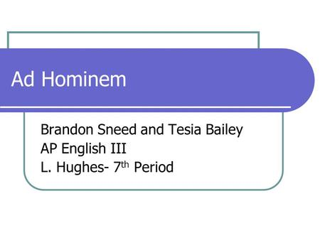 Ad Hominem Brandon Sneed and Tesia Bailey AP English III L. Hughes- 7 th Period.