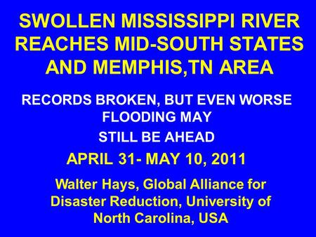 SWOLLEN MISSISSIPPI RIVER REACHES MID-SOUTH STATES AND MEMPHIS,TN AREA RECORDS BROKEN, BUT EVEN WORSE FLOODING MAY STILL BE AHEAD APRIL 31- MAY 10, 2011.