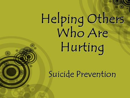 Helping Others Who Are Hurting Suicide Prevention.