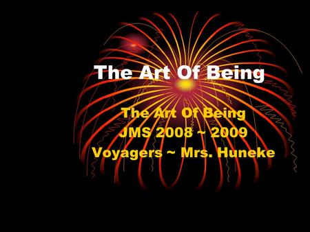 The Art Of Being JMS 2008 ~ 2009 Voyagers ~ Mrs. Huneke.