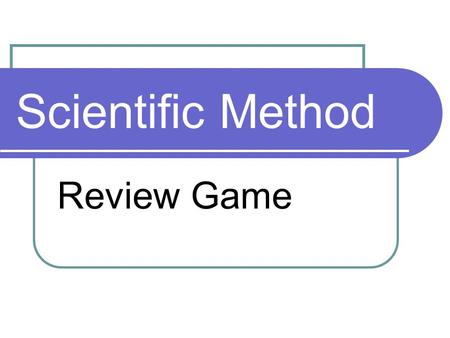 Scientific Method Review Game. Question 1 What is the first step of the scientific method?