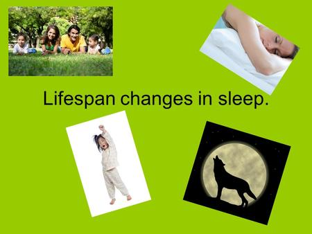 Lifespan changes in sleep.. BATs Outline changes in sleep patterns over the lifespan (A01) Consider implications of changes in sleep patterns over the.
