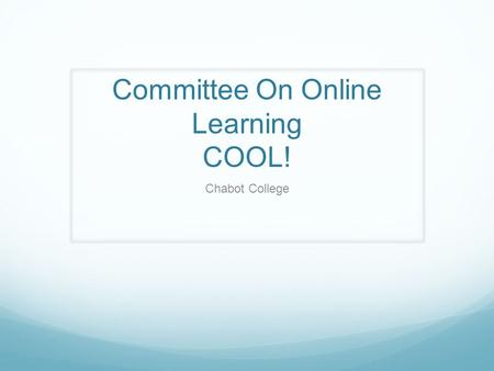 Committee On Online Learning COOL! Chabot College.