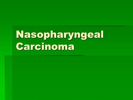 Nasopharyngeal Carcinoma. Introduction  It is prevalent in Southern China, Southeast Asia, HongKong and parts of East and North Africa.  High index.