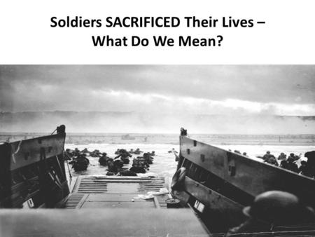Soldiers SACRIFICED Their Lives – What Do We Mean?