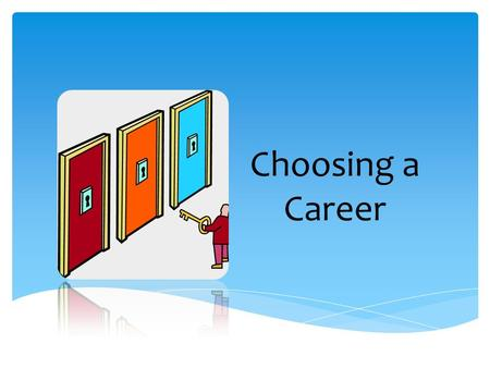 Choosing a Career. Steps to choosing a career 1.Understand yourself 2.Explore your options 3.Find out what will be expected of you 4.Get on the right.
