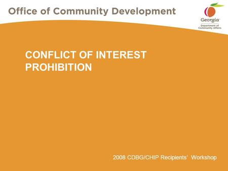 2008 CDBG/CHIP Recipients' Workshop CONFLICT OF INTEREST PROHIBITION.