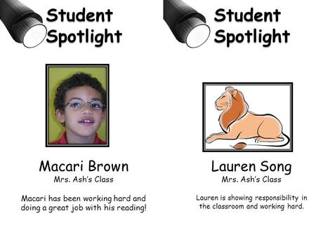 Macari Brown Mrs. Ash's Class Macari has been working hard and doing a great job with his reading! Student Spotlight Lauren Song Mrs. Ash's Class Lauren.