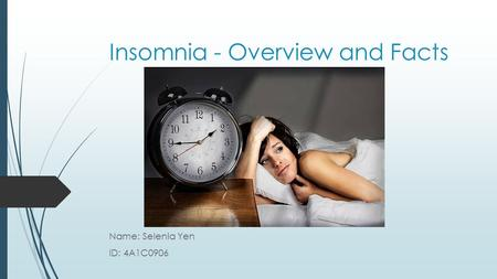 Insomnia - Overview and Facts Name: Selenia Yen ID: 4A1C0906.