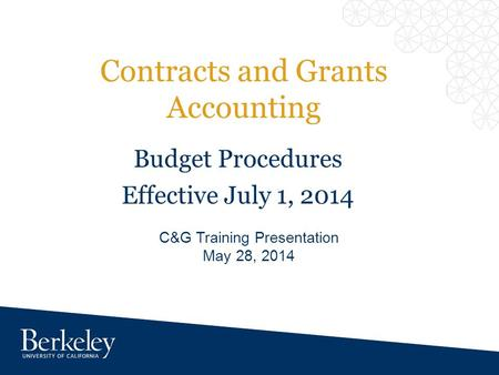 Contracts and Grants Accounting C&G Training Presentation May 28, 2014 Budget Procedures Effective July 1, 2014.