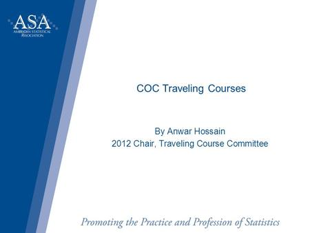 COC Traveling Courses By Anwar Hossain 2012 Chair, Traveling Course Committee.