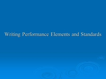 Writing Performance Elements and Standards. What is Performance Management?  It is the systematic process by which an agency involves its employees,