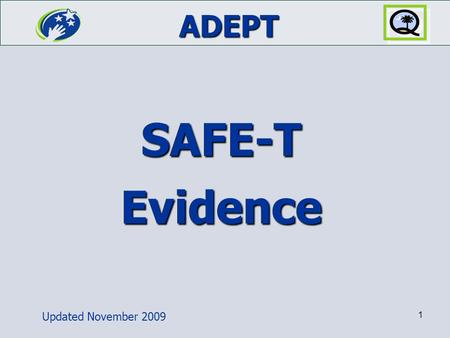ADEPT Updated November 2009 1 SAFE-T Evidence. SAFE-T 2 Your SAFE-T Guide Who is becoming your your new best friend?