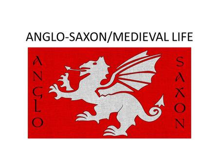 ANGLO-SAXON/MEDIEVAL LIFE. Life, Religion, and History They were German settlers from Angeln and Saxony. They arrived around 410 AD…after the fall of.