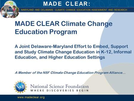 MADE CLEAR: MARYLAND AND DELAWARE CLIMATE CHANGE EDUCATION ASSESSMENT AND RESEARCH www.madeclear.org MARYLAND AND DELAWARE CLIMATE CHANGE EDUCATION ASSESSMENT.