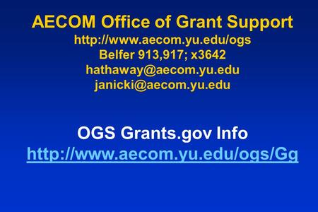 AECOM Office of Grant Support  Belfer 913,917; x3642  OGS Grants.gov Info