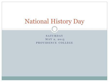 SATURDAY MAY 2, 2015 PROVIDENCE COLLEGE National History Day.