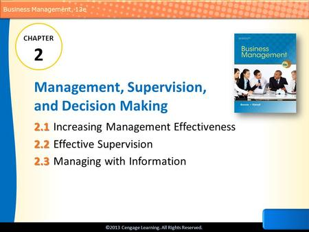 ©2013 Cengage Learning. All Rights Reserved. Business Management, 13e Management, Supervision, and Decision Making 2.1 2.1Increasing Management Effectiveness.