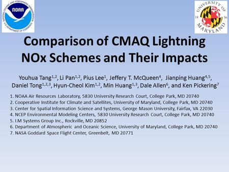 Comparison of CMAQ Lightning NOx Schemes and Their Impacts Youhua Tang 1,2, Li Pan 1,2, Pius Lee 1, Jeffery T. McQueen 4, Jianping Huang 4,5, Daniel Tong.