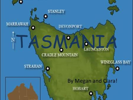 TASMANIA By Megan and Ciara!. Facts! Hobart is the capital city of Tasmania. Tasmania was once connected to Australia until the last glacier about 10,000.