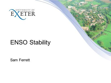 ENSO Stability Sam Ferrett. 1. What is El Nino Southern Oscillation (ENSO)? 2. Bjerknes Stability Index 3. Perturbed physics ensemble results 4. Enso.
