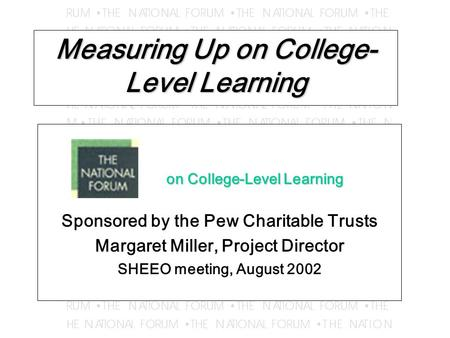 Measuring Up on College- Level Learning on College-Level Learning on College-Level Learning Sponsored by the Pew Charitable Trusts Margaret Miller, Project.