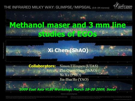 Methanol maser and 3 mm line studies of EGOs Xi Chen (ShAO) 2009 East Asia VLBI Workshop, March 18-20 2009, Seoul Simon Ellingsen (UTAS) Zhi-Qiang Shen.