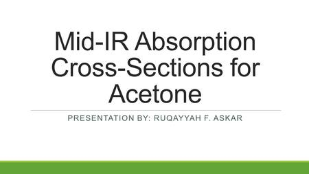 Mid-IR Absorption Cross-Sections for Acetone PRESENTATION BY: RUQAYYAH F. ASKAR.
