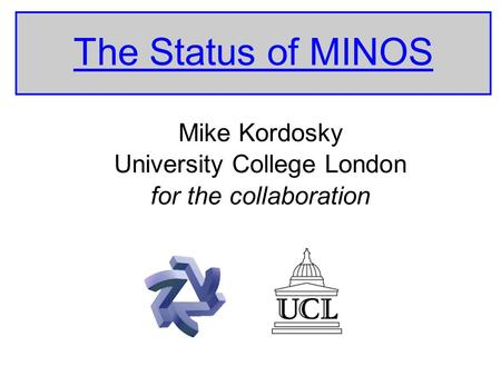 The Status of MINOS Mike Kordosky University College London for the collaboration.