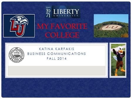KATINA KARFAKIS BUSINESS COMMUNICATIONS FALL 2014 MY FAVORITE COLLEGE.