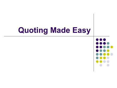Quoting Made Easy. Most of your essay is in your own words, but you use quotes to: Back up your own thinking Illustrate your own thinking Prove that your.