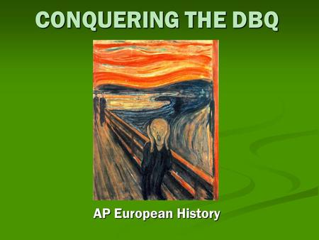 CONQUERING THE DBQ AP European History. Recipe for a Good Essay: 9 Points The DBQ is scored out of 9 points. The DBQ is scored out of 9 points. The DBQ.